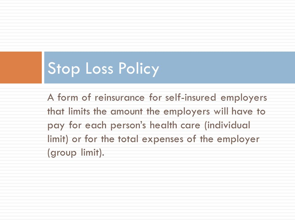 A form of reinsurance for self-insured employers that limits the amount the employers will have to pay for each person's health care (individual limit) or for the total expenses of the employer (group limit).