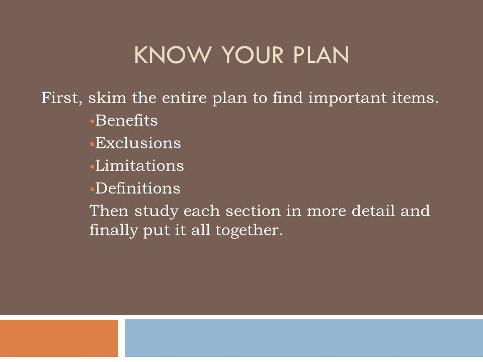 KNOW YOUR PLAN First, skim the entire plan to find important items.