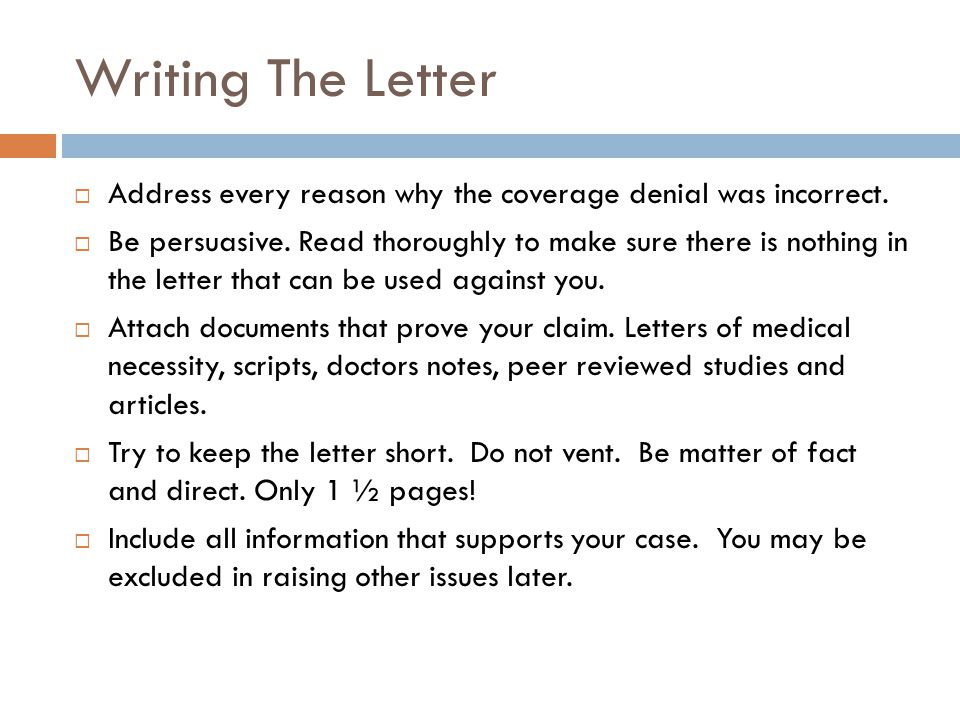 Writing The Letter  Address every reason why the coverage denial was incorrect.