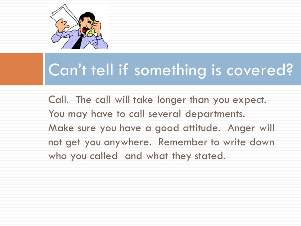 Call. The call will take longer than you expect. You may have to call several departments.
