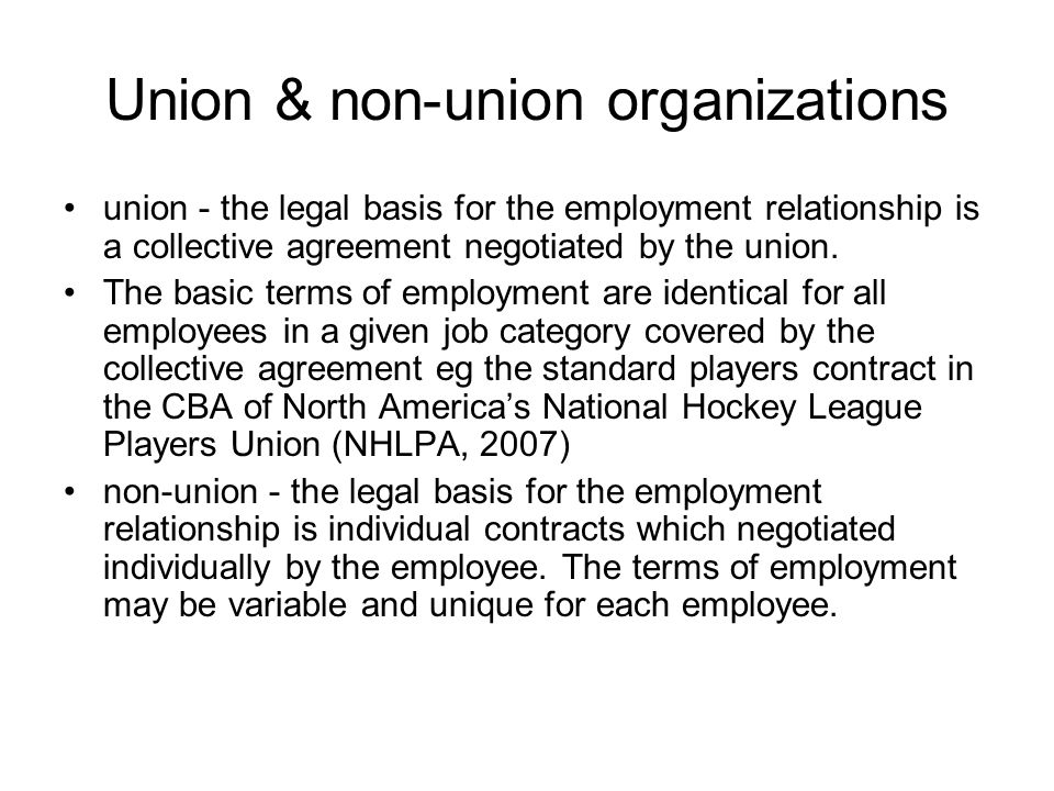 Union & non-union organizations union - the legal basis for the employment relationship is a collective agreement negotiated by the union.