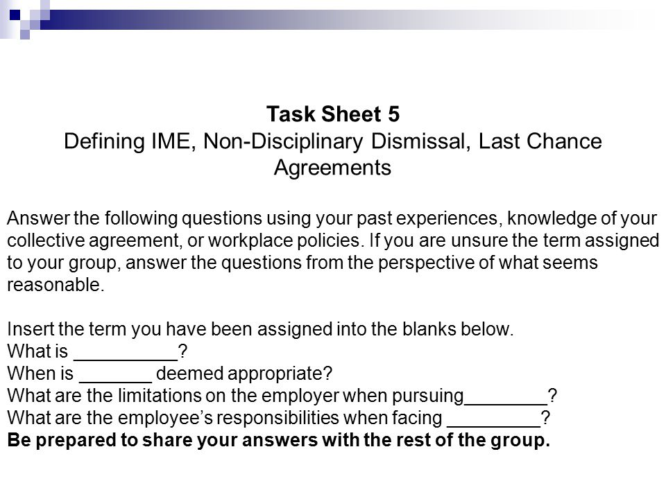 Task Sheet 5 Defining IME, Non-Disciplinary Dismissal, Last Chance Agreements Answer the following questions using your past experiences, knowledge of your collective agreement, or workplace policies.