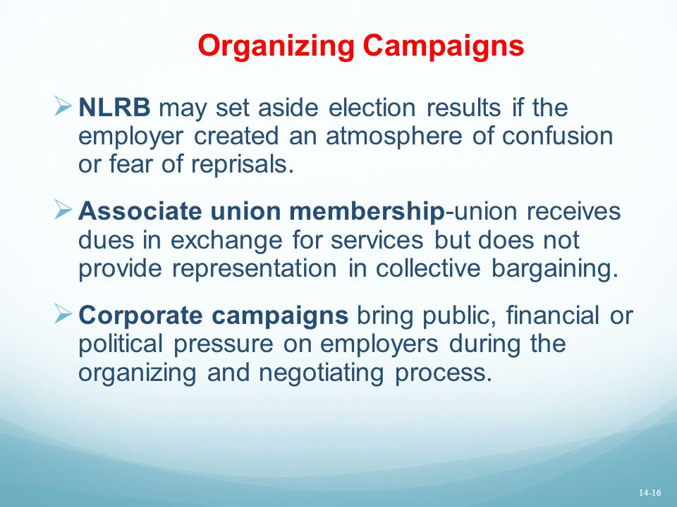 Organizing Campaigns  NLRB may set aside election results if the employer created an atmosphere of confusion or fear of reprisals.