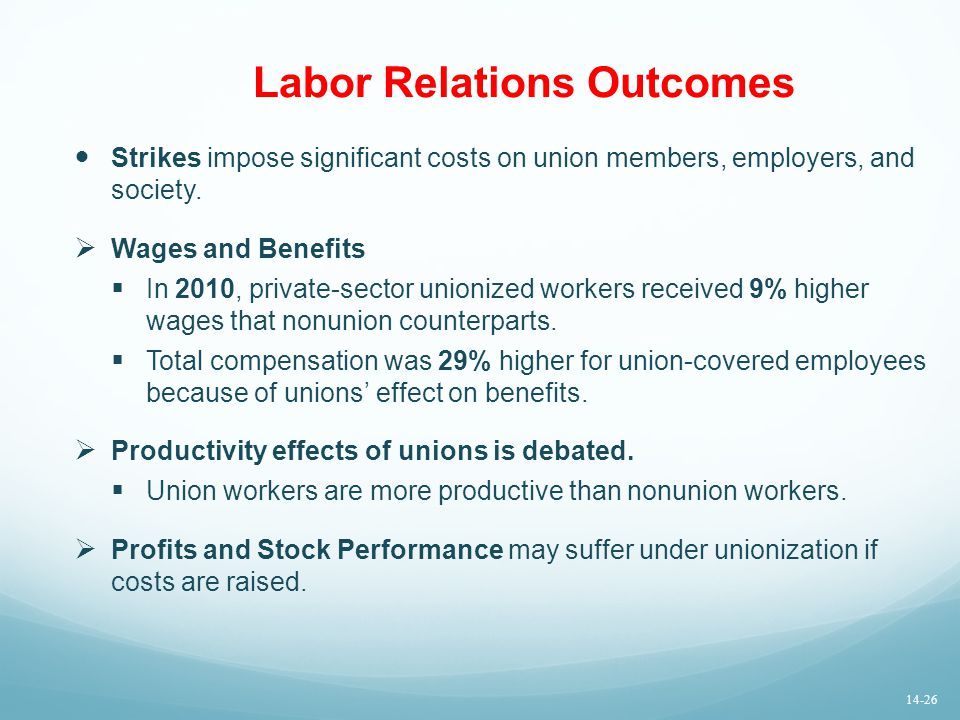 Labor Relations Outcomes Strikes impose significant costs on union members, employers, and society.  Wages and Benefits  In 2010, private-sector uni