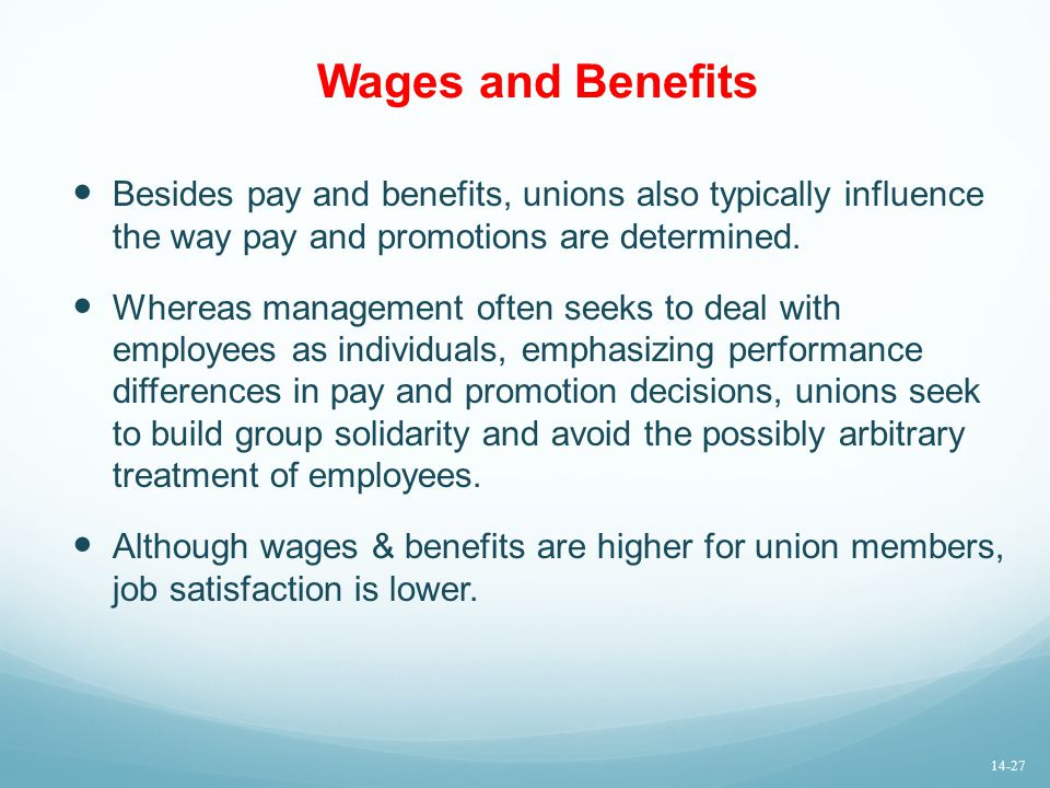 Wages and Benefits Besides pay and benefits, unions also typically influence the way pay and promotions are determined.