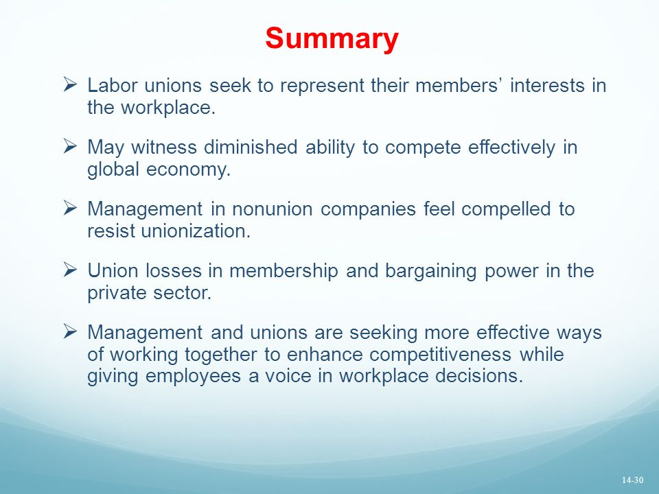 Summary  Labor unions seek to represent their members' interests in the workplace.