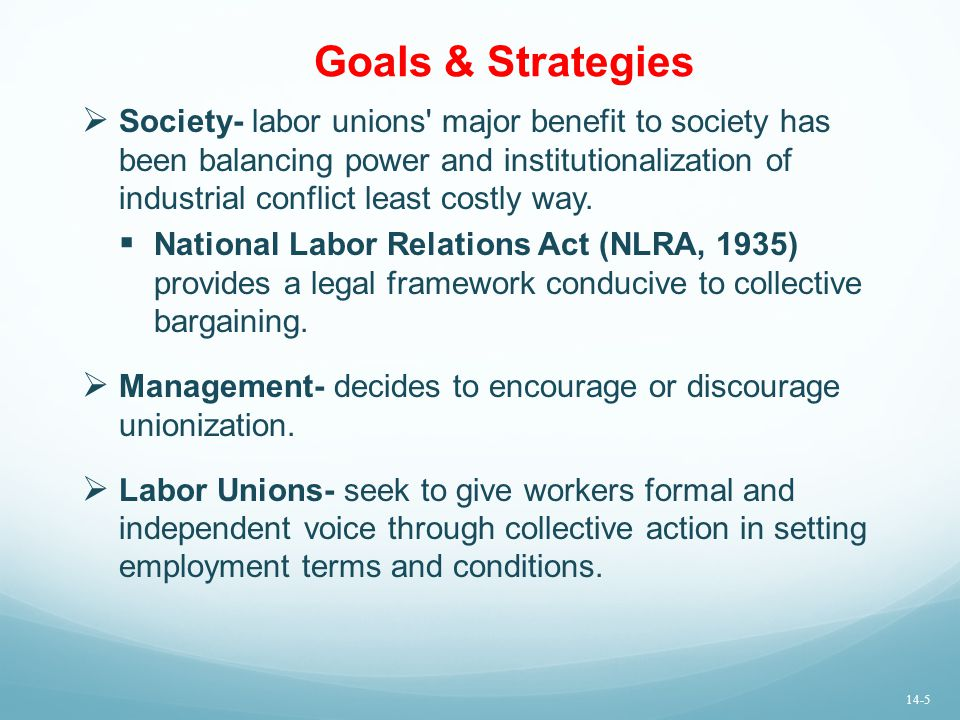 Goals & Strategies  Society- labor unions' major benefit to society has been balancing power and institutionalization of industrial conflict least co