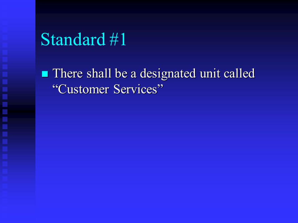 Standard #1 There shall be a designated unit called Customer Services There shall be a designated unit called Customer Services