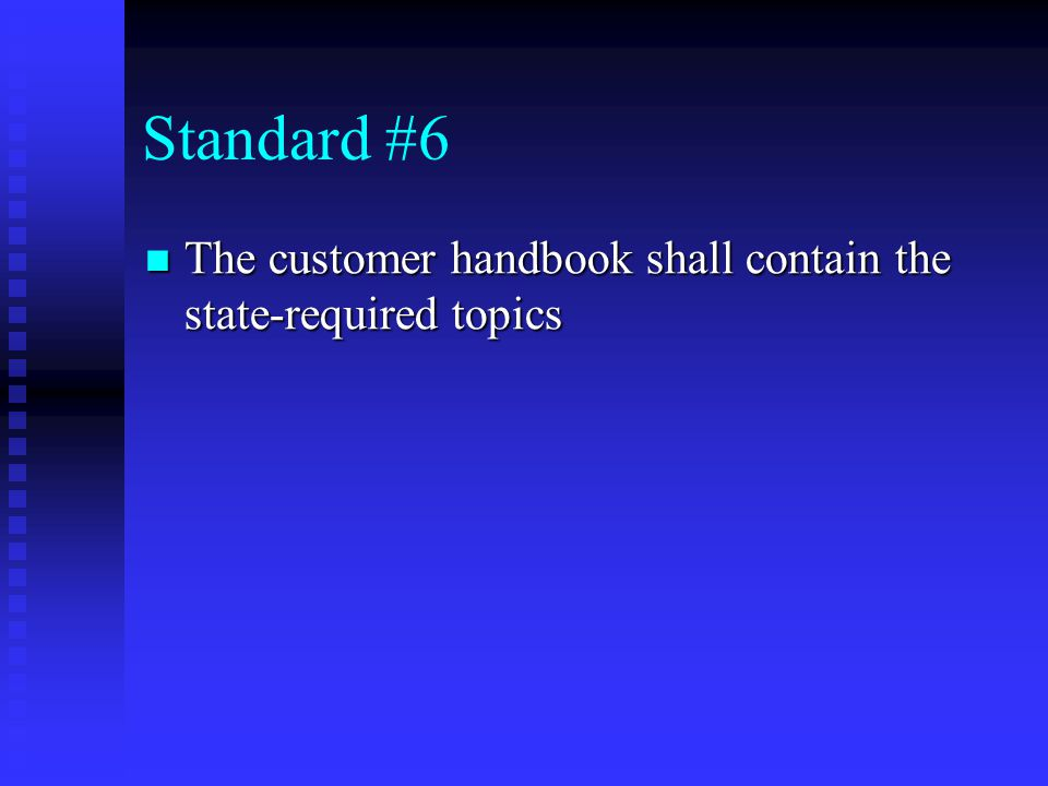 Standard #6 The customer handbook shall contain the state-required topics The customer handbook shall contain the state-required topics