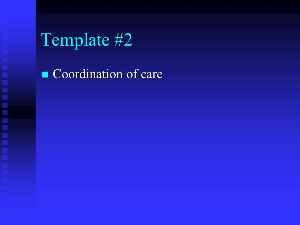 Template #2 Coordination of care Coordination of care