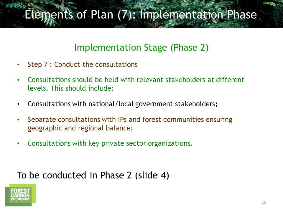 Implementation Stage (Phase 2) Step 7 : Conduct the consultations Consultations should be held with relevant stakeholders at different levels.