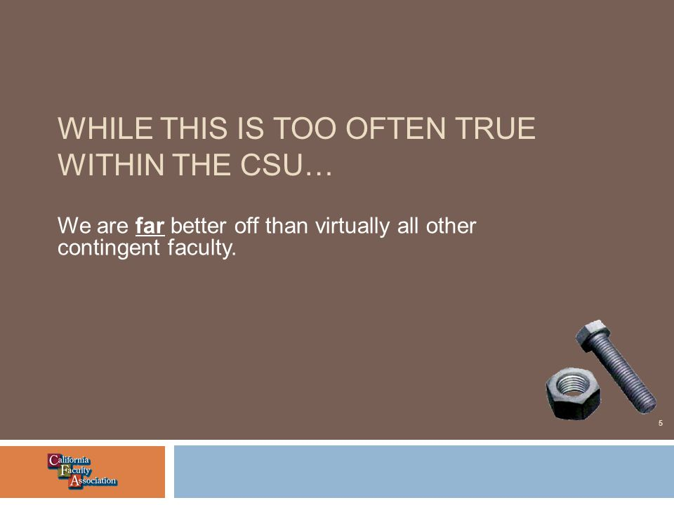 WHILE THIS IS TOO OFTEN TRUE WITHIN THE CSU… We are far better off than virtually all other contingent faculty.