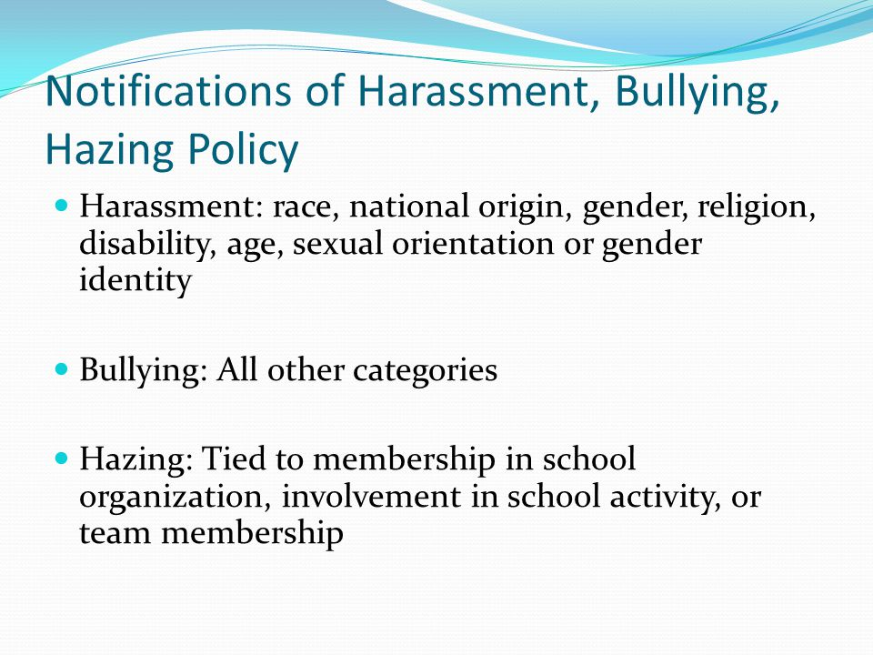 Notifications of Harassment, Bullying, Hazing Policy Harassment: race, national origin, gender, religion, disability, age, sexual orientation or gende