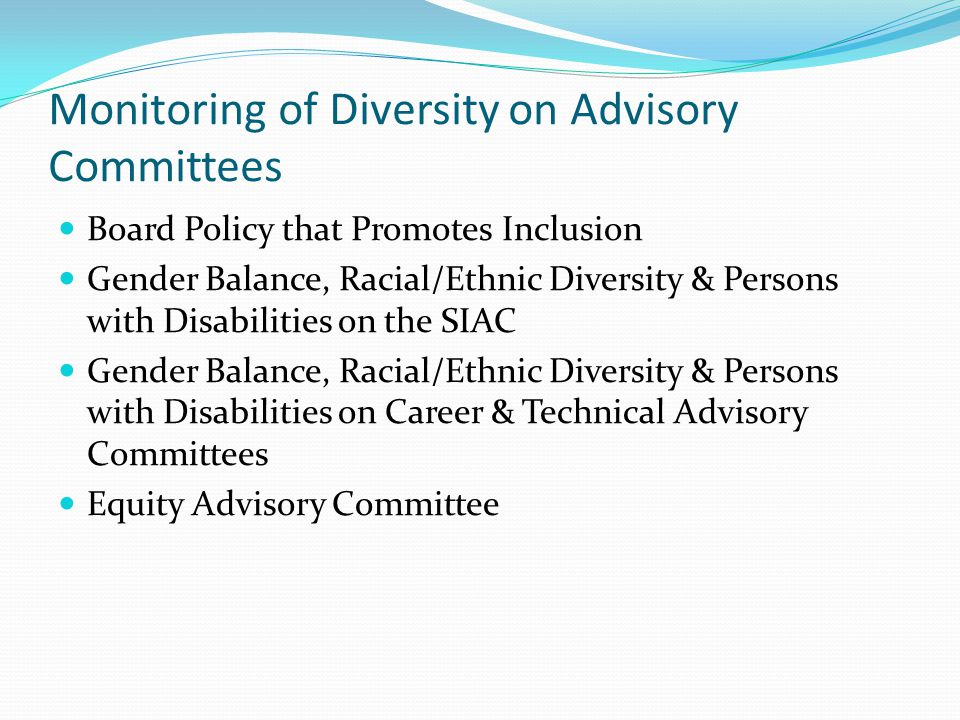 Monitoring of Diversity on Advisory Committees Board Policy that Promotes Inclusion Gender Balance, Racial/Ethnic Diversity & Persons with Disabilitie