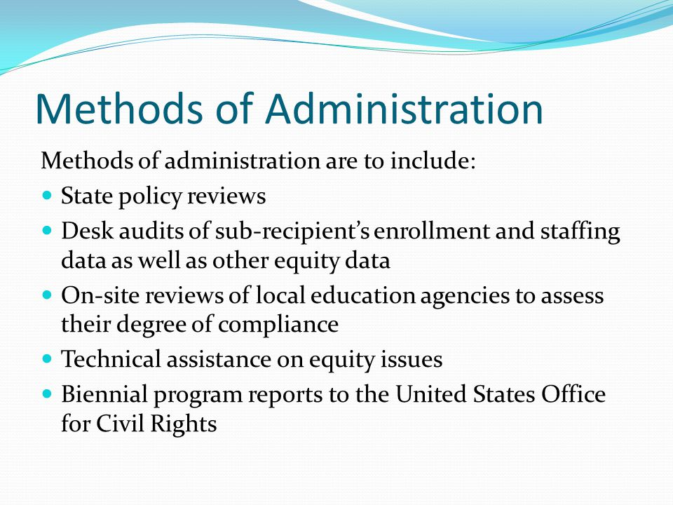 Methods of Administration Methods of administration are to include: State policy reviews Desk audits of sub-recipient's enrollment and staffing data a