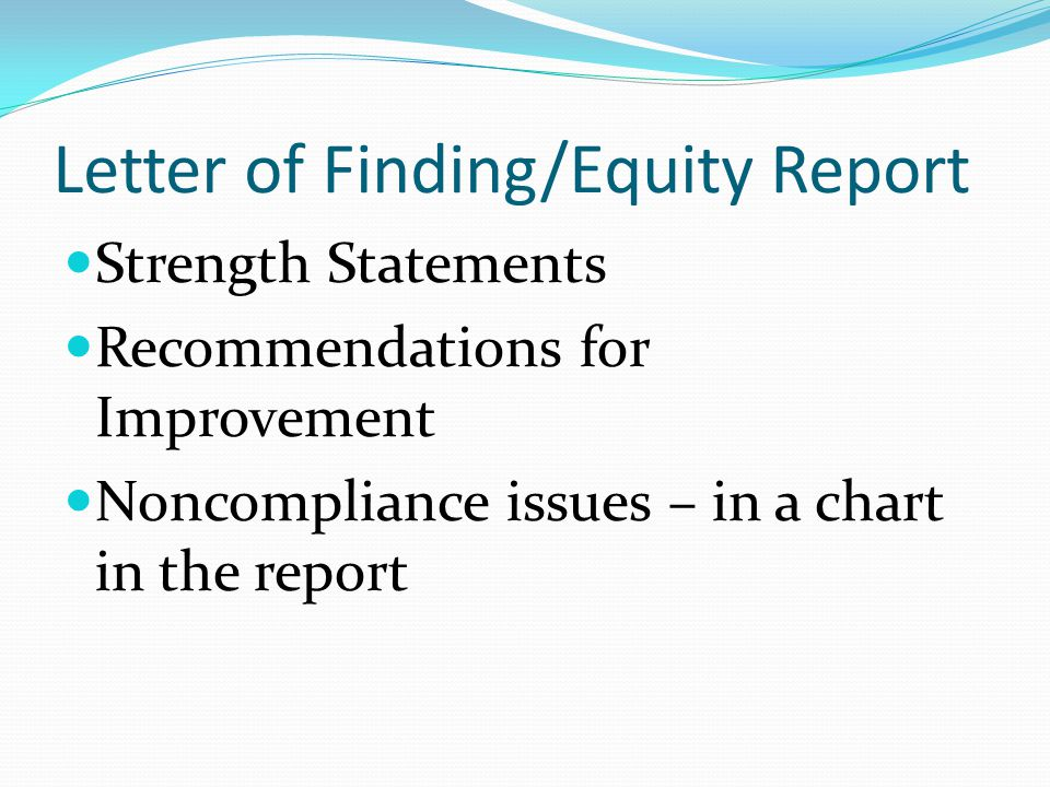 Letter of Finding/Equity Report Strength Statements Recommendations for Improvement Noncompliance issues – in a chart in the report