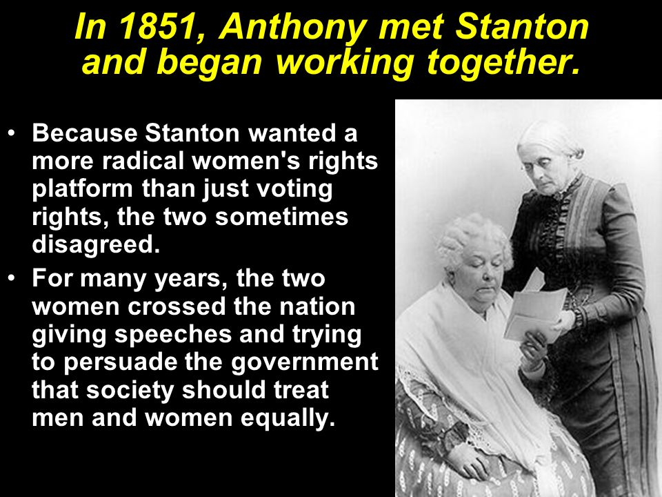 In 1851, Anthony met Stanton and began working together.