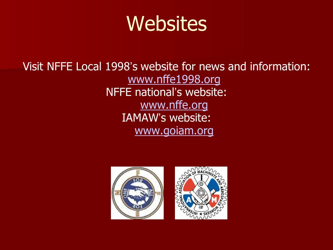 Websites Visit NFFE Local 1998 ' s website for news and information: www.nffe1998.org NFFE national ' s website: www.nffe.org IAMAW ' s website: www.goiam.org