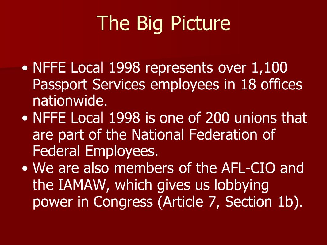 The Big Picture NFFE Local 1998 represents over 1,100 Passport Services employees in 18 offices nationwide.