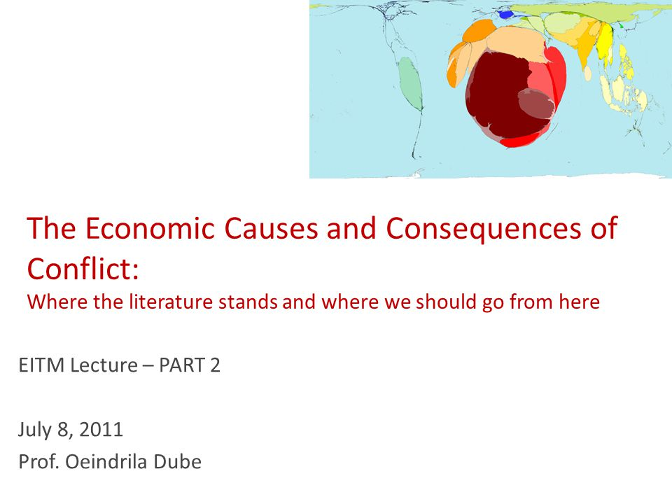 The Economic Causes and Consequences of Conflict: Where the literature stands and where we should go from here EITM Lecture – PART 2 July 8, 2011 Prof.