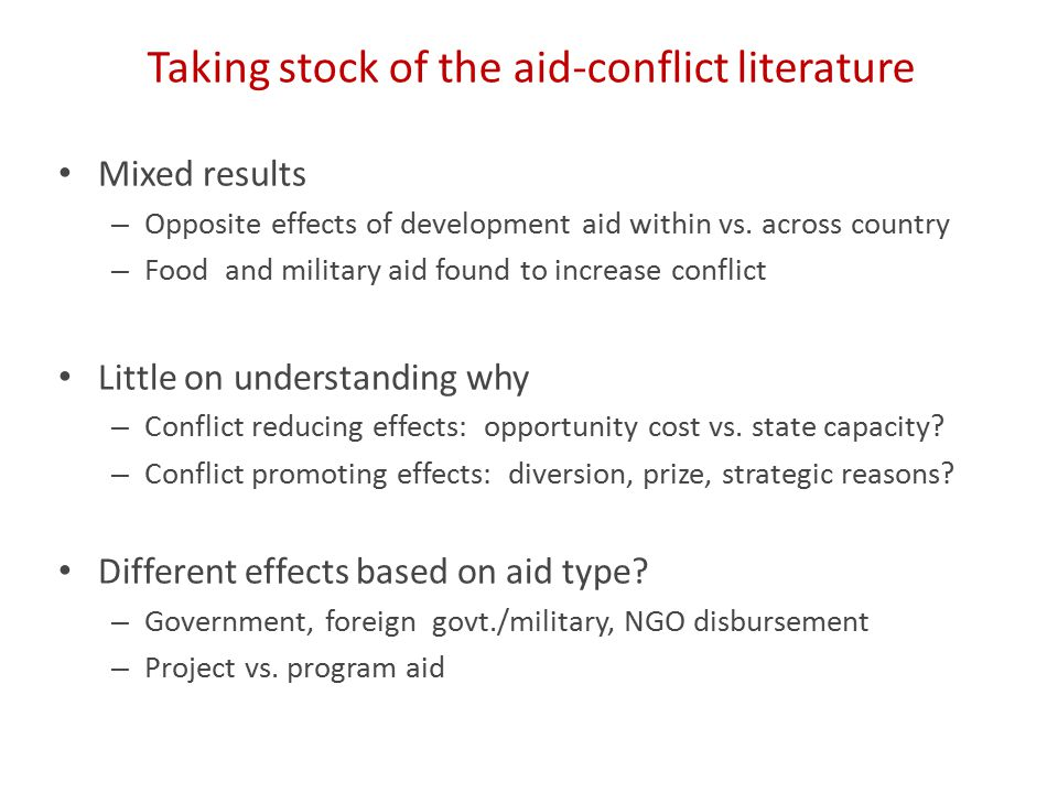 Taking stock of the aid-conflict literature Mixed results – Opposite effects of development aid within vs.