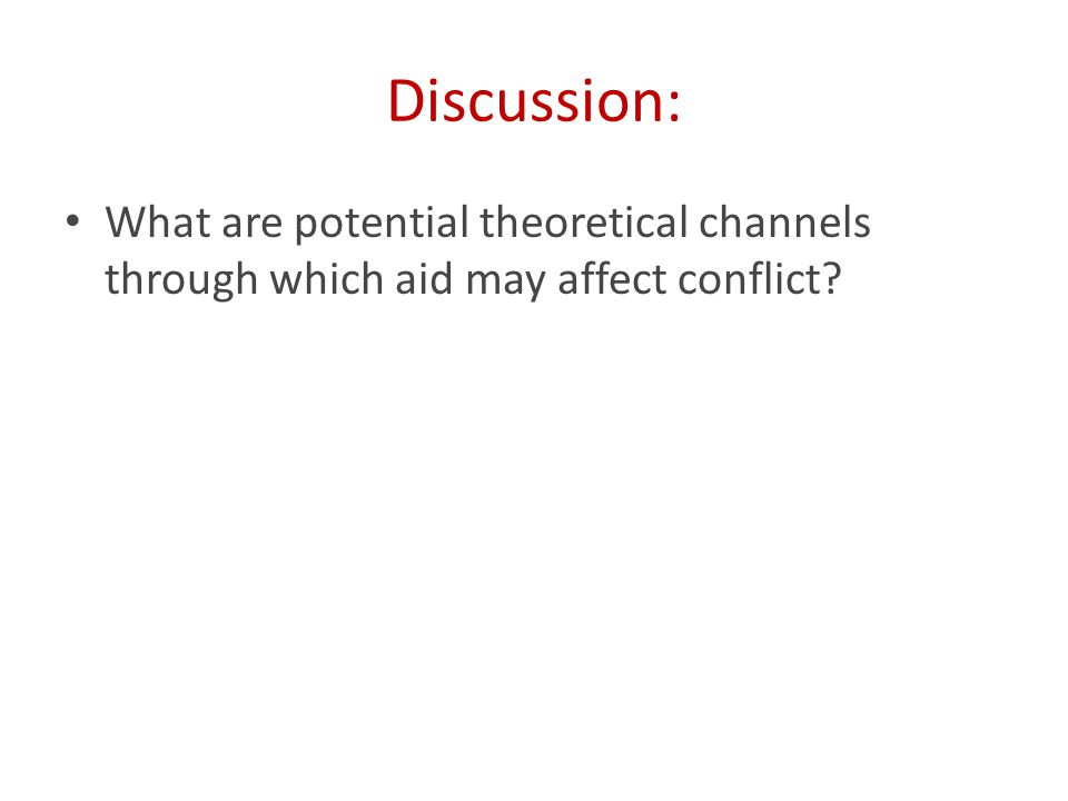 Discussion: What are potential theoretical channels through which aid may affect conflict
