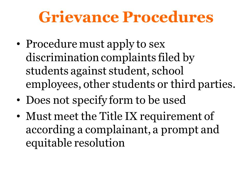 Grievance Procedures Procedure must apply to sex discrimination complaints filed by students against student, school employees, other students or third parties.
