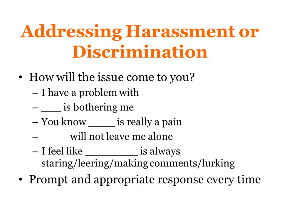 Addressing Harassment or Discrimination How will the issue come to you.