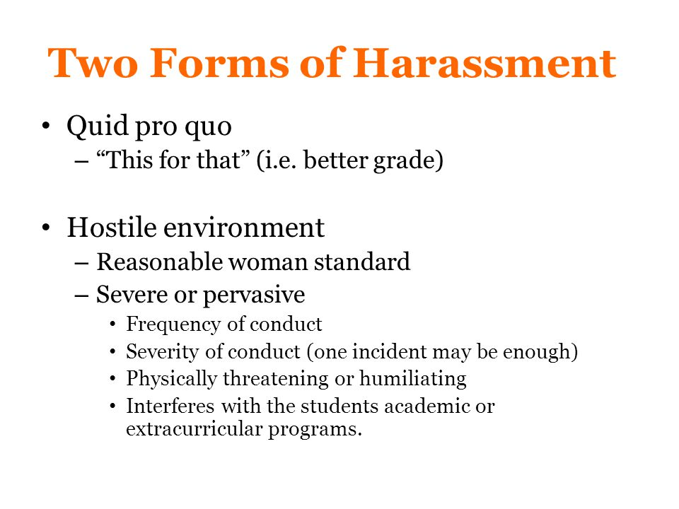 Two Forms of Harassment Quid pro quo – This for that (i.e.