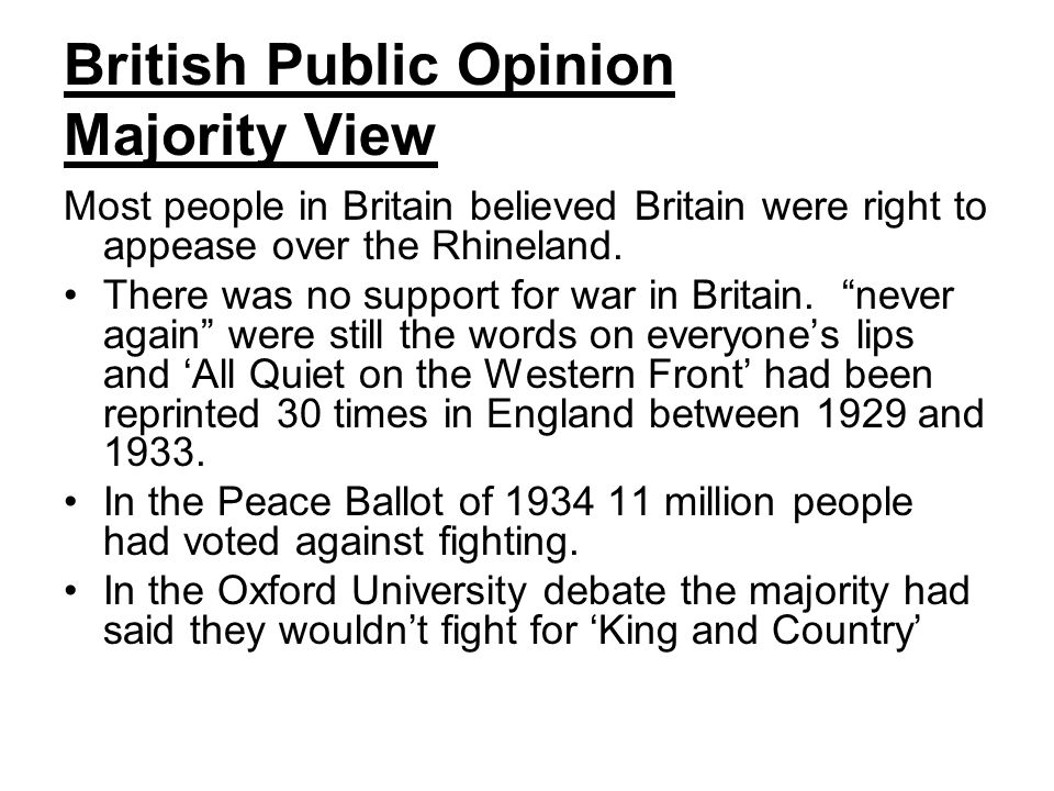 British Public Opinion Majority View Most people in Britain believed Britain were right to appease over the Rhineland.