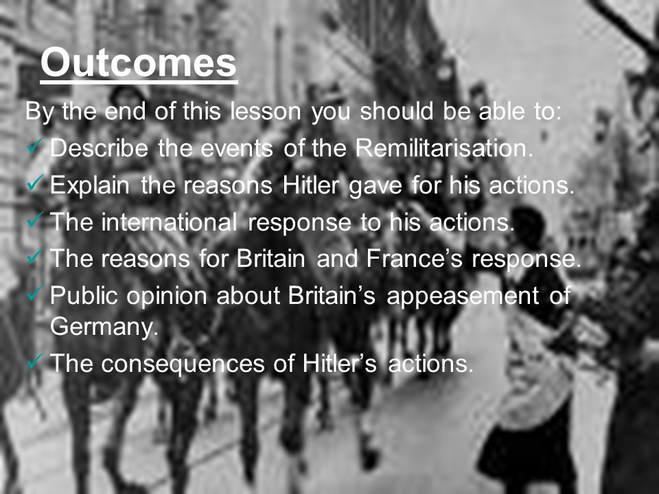 Outcomes By the end of this lesson you should be able to: Describe the events of the Remilitarisation.
