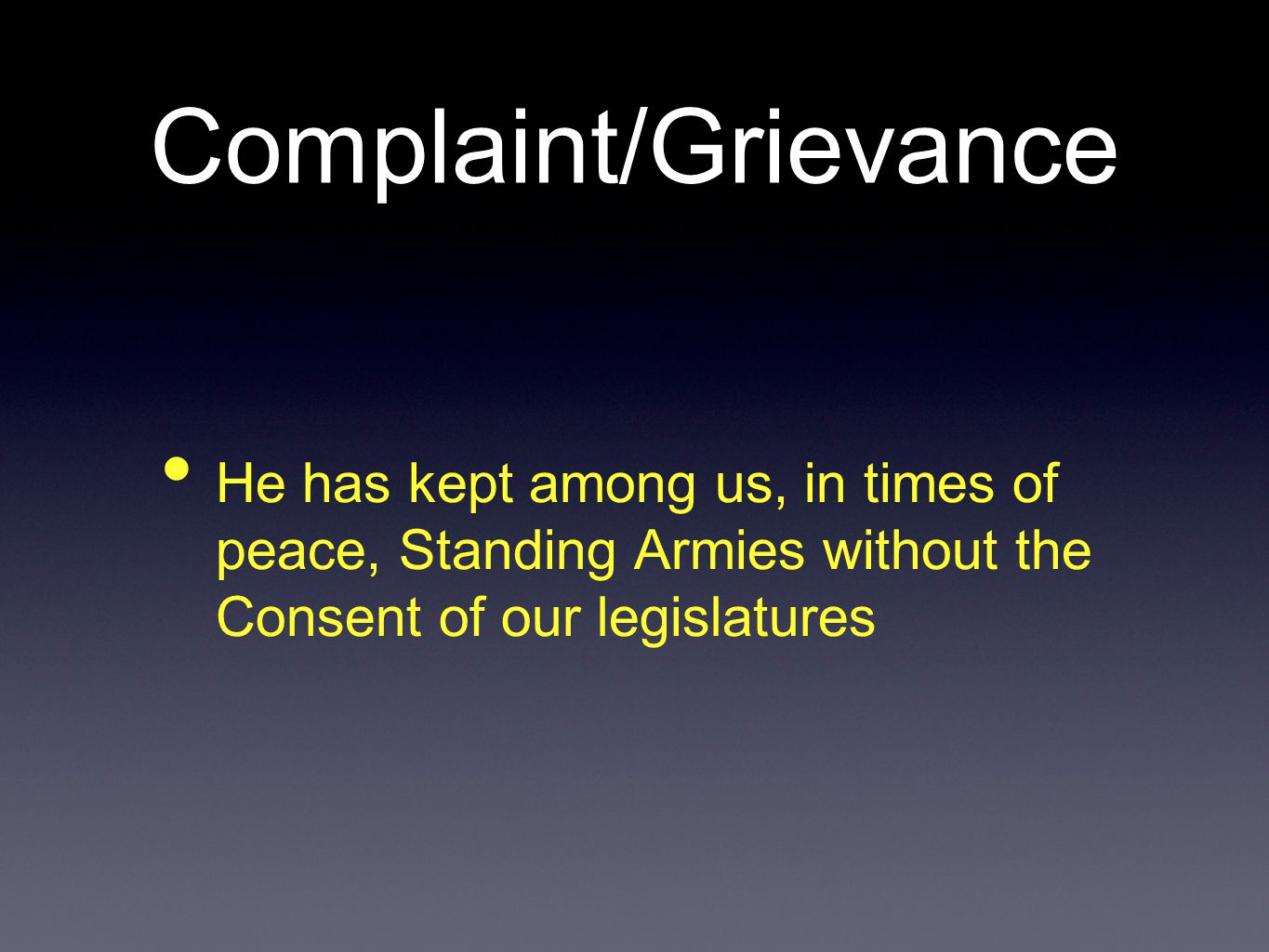 Complaint/Grievance He has kept among us, in times of peace, Standing Armies without the Consent of our legislatures