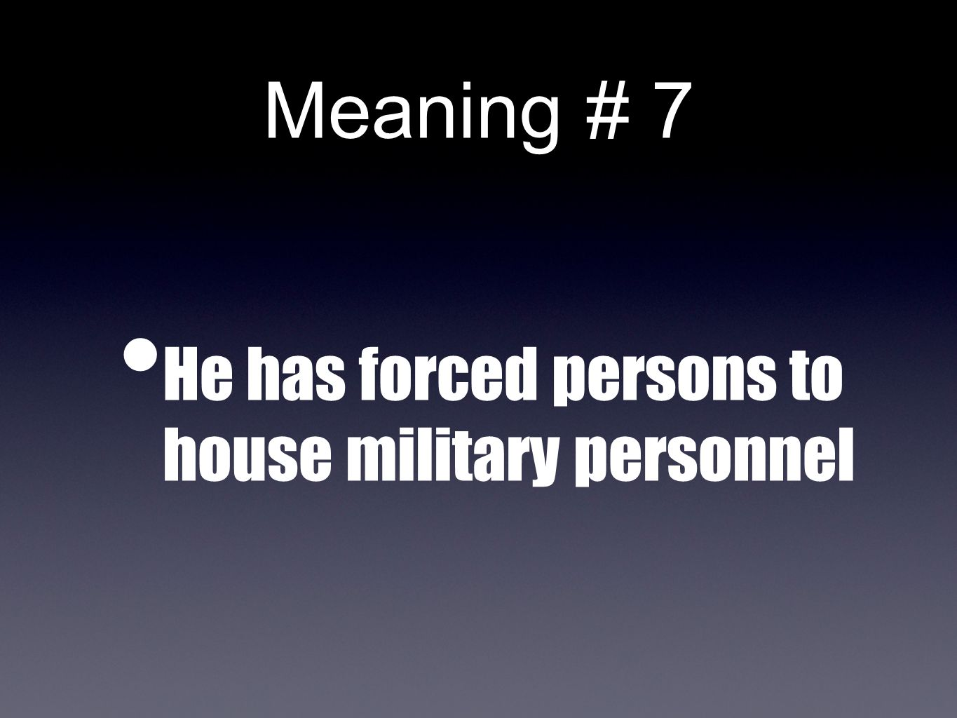 Meaning # 7 He has forced persons to house military personnel