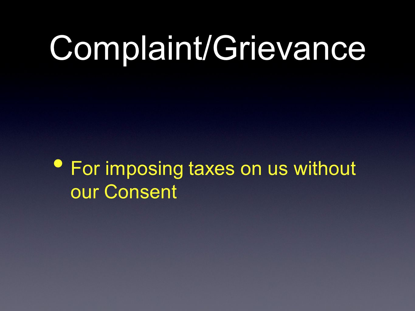 Complaint/Grievance For imposing taxes on us without our Consent