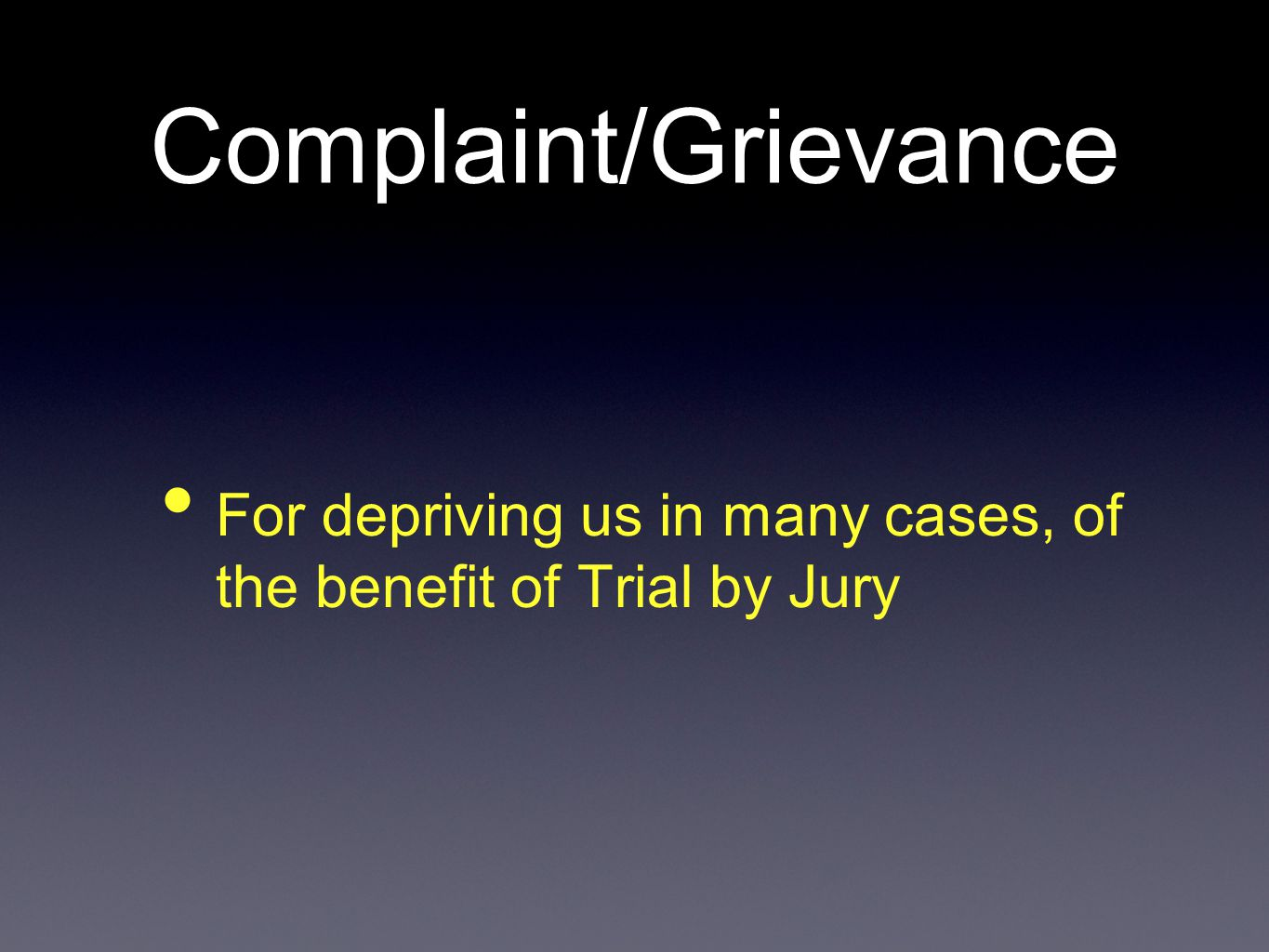 Complaint/Grievance For depriving us in many cases, of the benefit of Trial by Jury