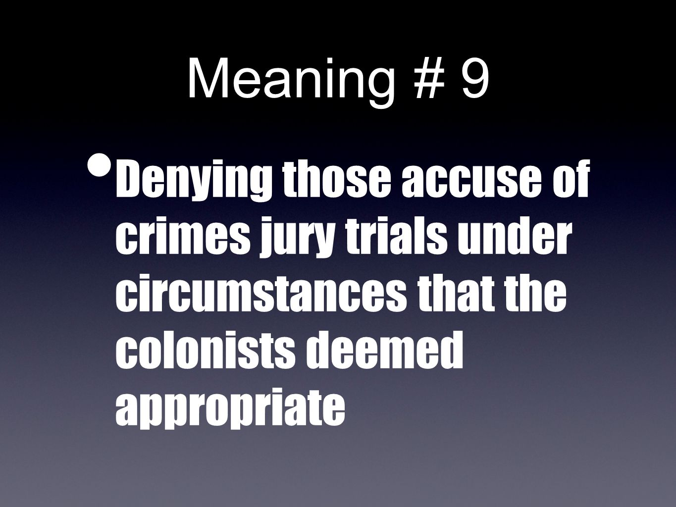 Meaning # 9 Denying those accuse of crimes jury trials under circumstances that the colonists deemed appropriate