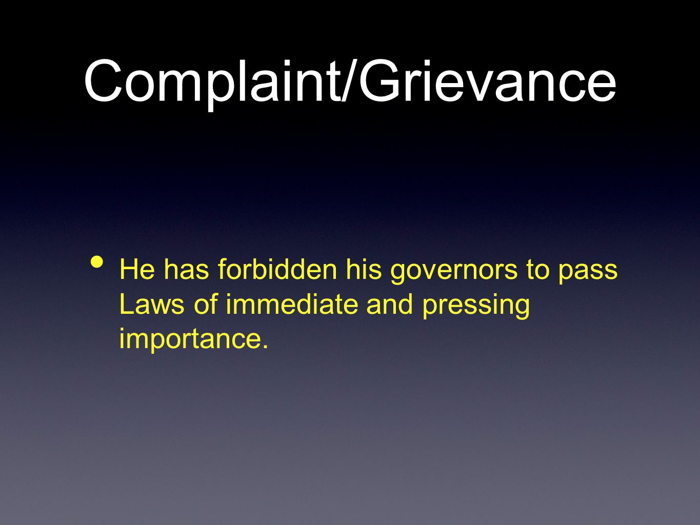 Complaint/Grievance He has forbidden his governors to pass Laws of immediate and pressing importance.