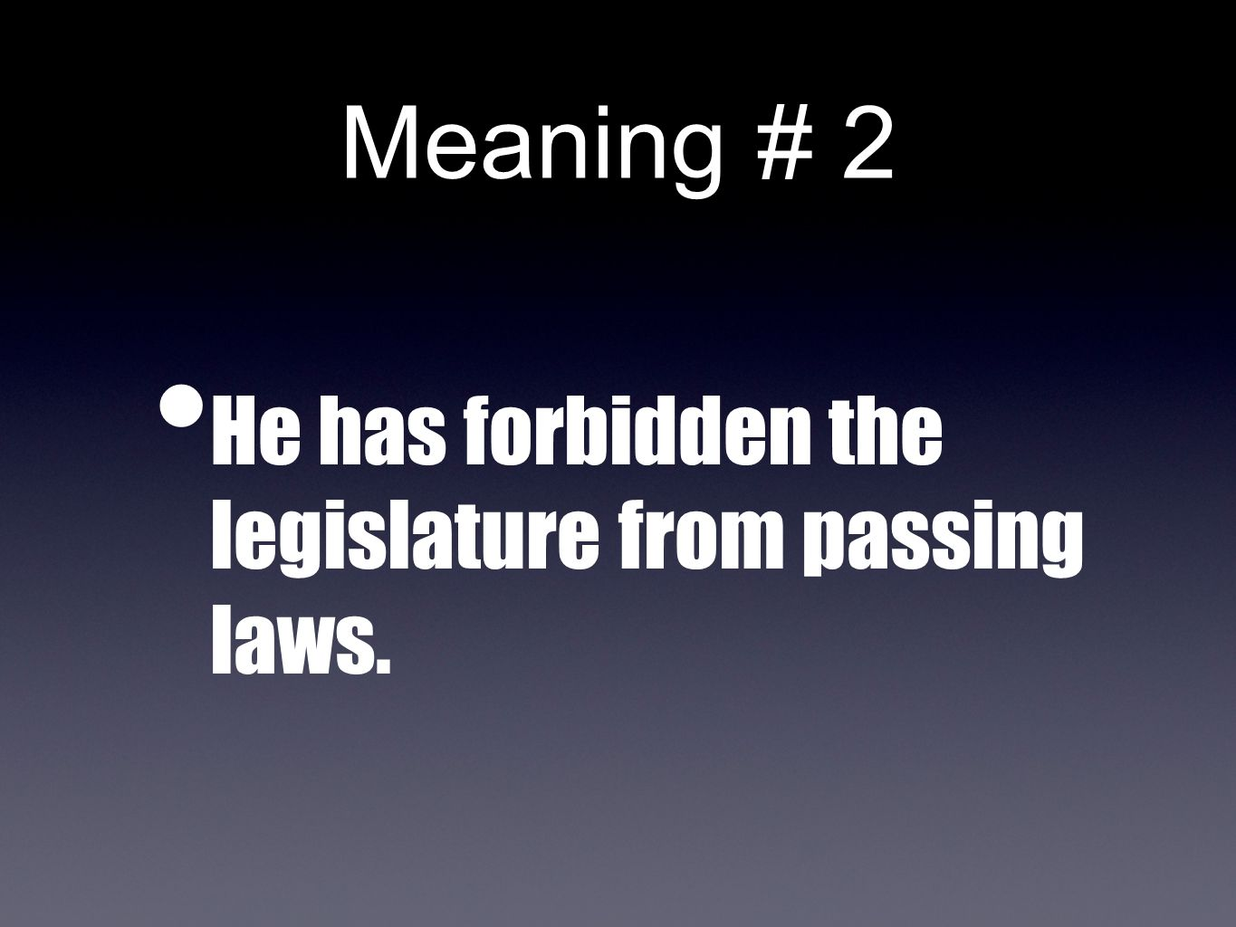 Meaning # 2 He has forbidden the legislature from passing laws.
