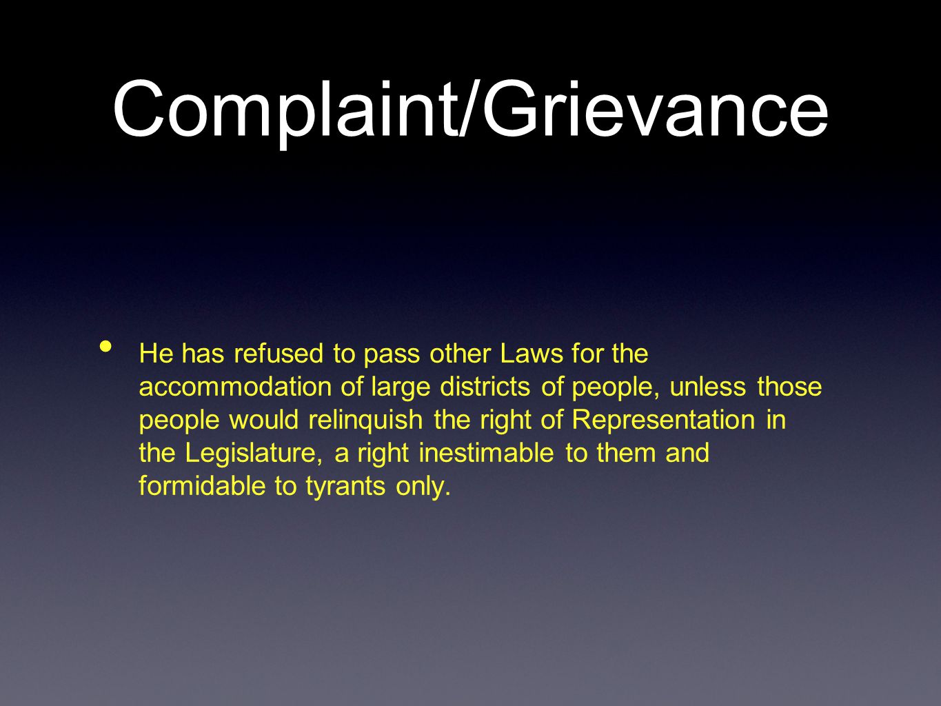 Complaint/Grievance He has refused to pass other Laws for the accommodation of large districts of people, unless those people would relinquish the right of Representation in the Legislature, a right inestimable to them and formidable to tyrants only.