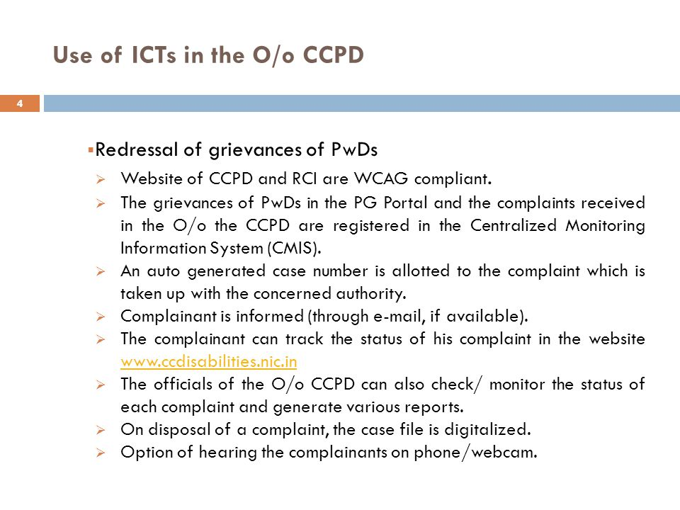 Use of ICTs in the O/o CCPD  Redressal of grievances of PwDs  Website of CCPD and RCI are WCAG compliant.