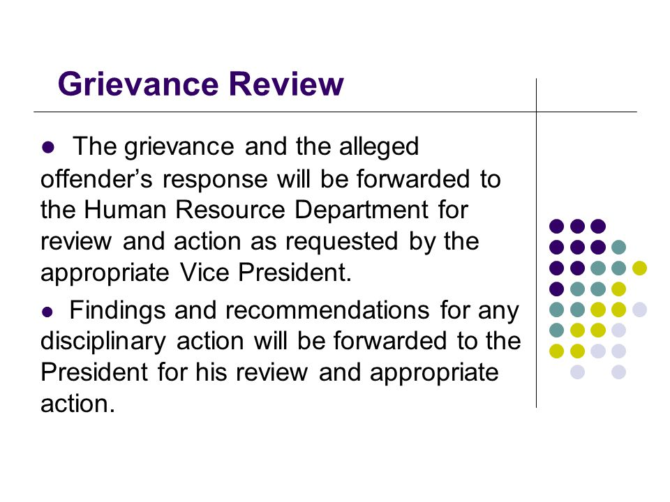 Grievance Review The grievance and the alleged offender's response will be forwarded to the Human Resource Department for review and action as requested by the appropriate Vice President.