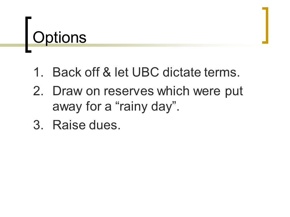 Options 1.Back off & let UBC dictate terms.