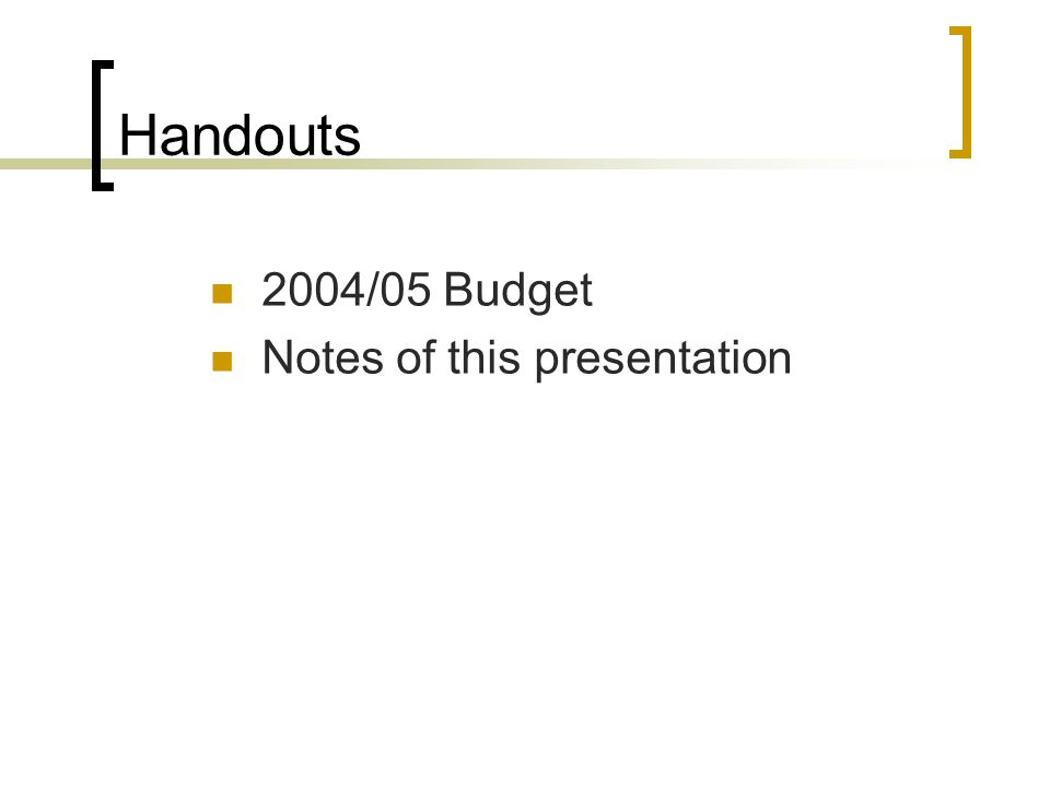Handouts 2004/05 Budget Notes of this presentation