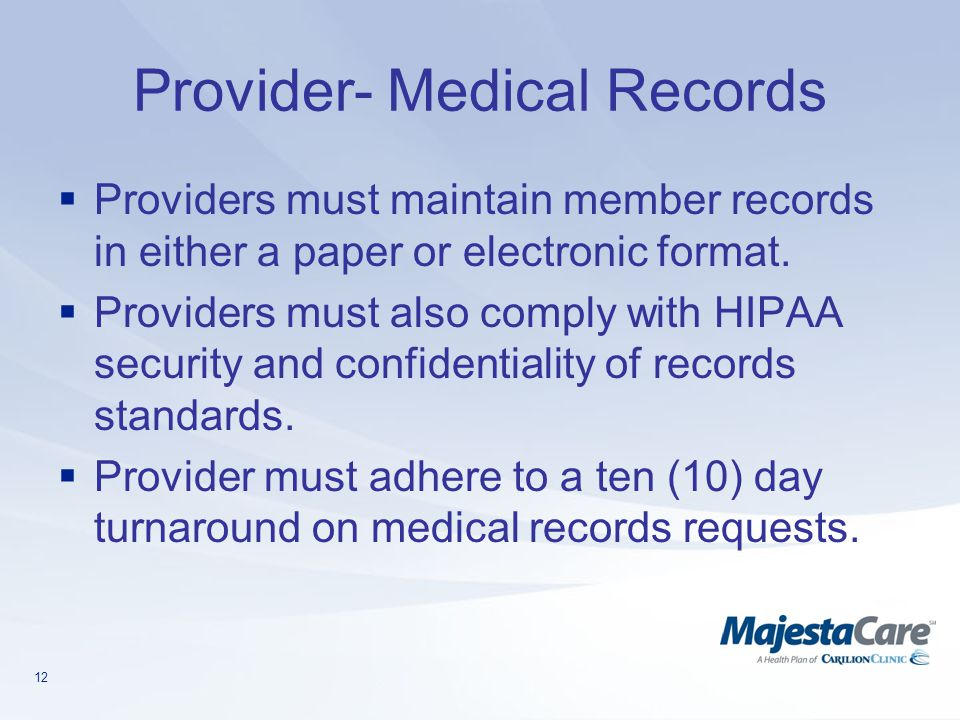 12 Provider- Medical Records  Providers must maintain member records in either a paper or electronic format.  Providers must also comply with HIPAA