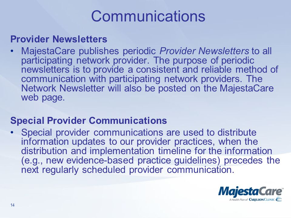 14 Communications Provider Newsletters MajestaCare publishes periodic Provider Newsletters to all participating network provider. The purpose of perio