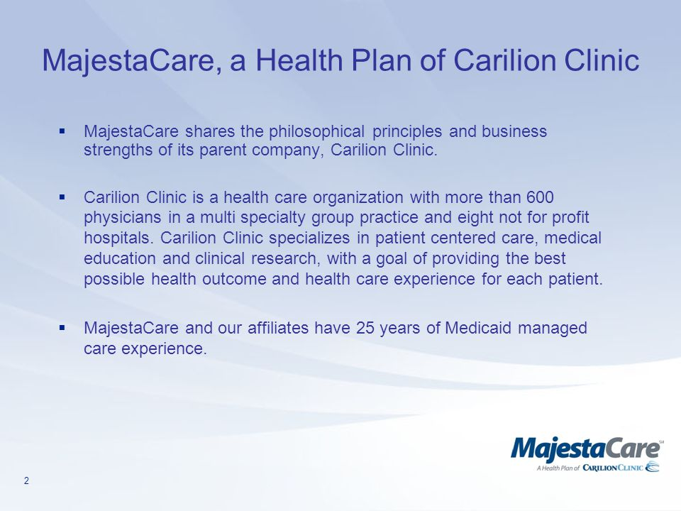 2 MajestaCare, a Health Plan of Carilion Clinic  MajestaCare shares the philosophical principles and business strengths of its parent company, Carili