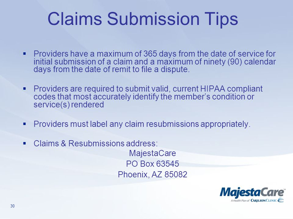 30 Claims Submission Tips  Providers have a maximum of 365 days from the date of service for initial submission of a claim and a maximum of ninety (9