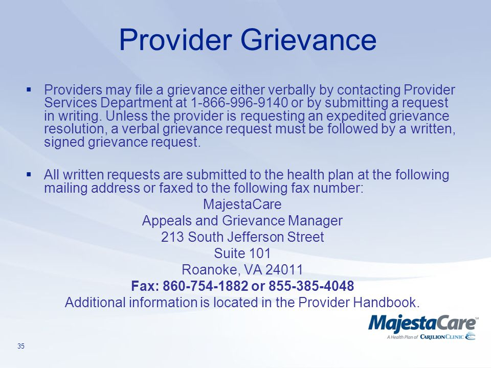 35  Providers may file a grievance either verbally by contacting Provider Services Department at 1-866-996-9140 or by submitting a request in writing
