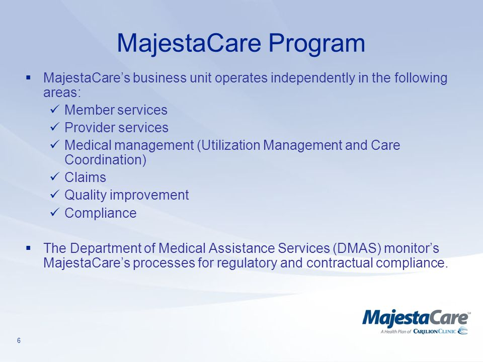 6 MajestaCare Program  MajestaCare's business unit operates independently in the following areas: Member services Provider services Medical managemen