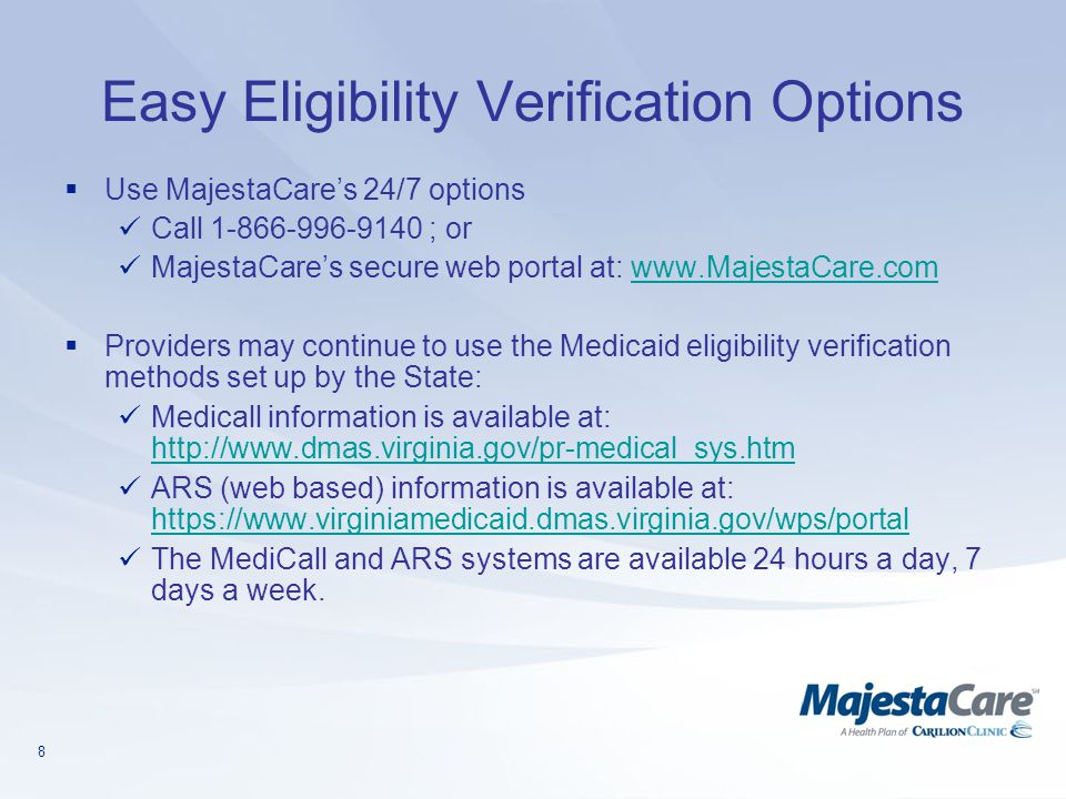 8 Easy Eligibility Verification Options  Use MajestaCare's 24/7 options Call 1-866-996-9140 ; or MajestaCare's secure web portal at: www.MajestaCare.